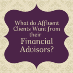 What do affluent, HNW, and UHNW clients want from their financial advisors?