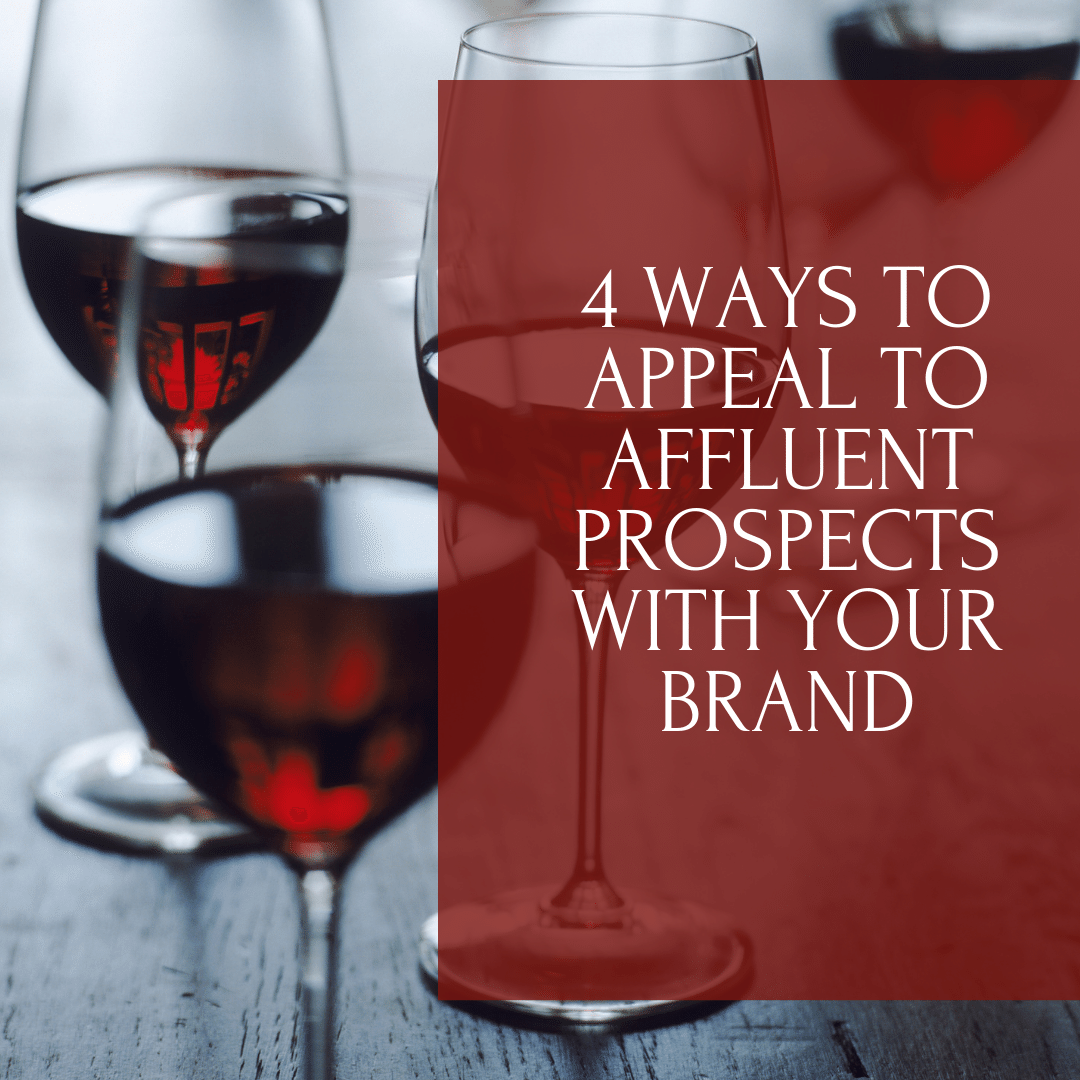 4 Ways to Appeal to Affluent Prospects With Your Brand