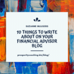 list of 10 things financial advisors can write about on their blogs