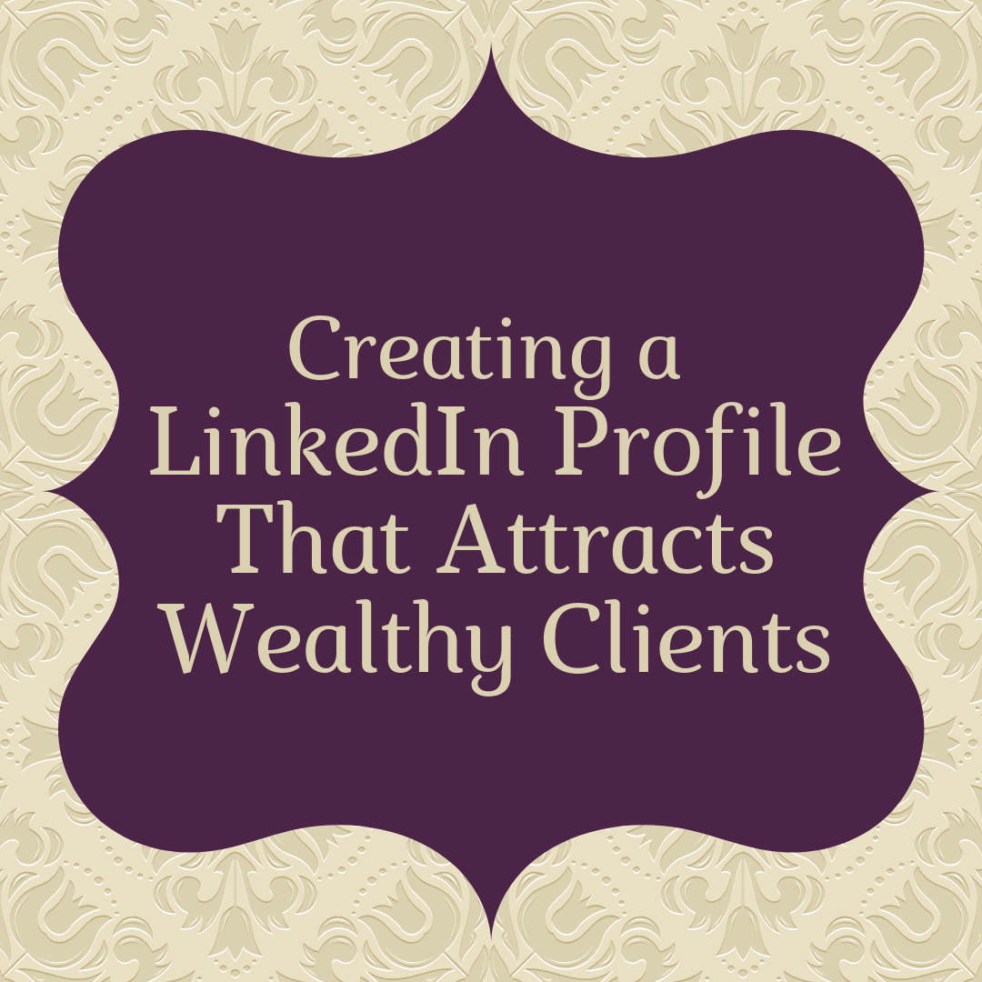 LinkedIn Profile Wealthy Clients