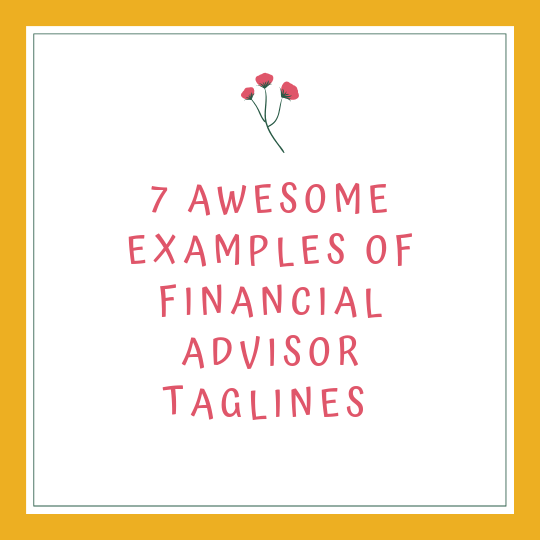 7 awesome examples of financial advisor taglines
