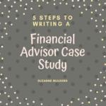 5 steps to writing a financial advisor case study