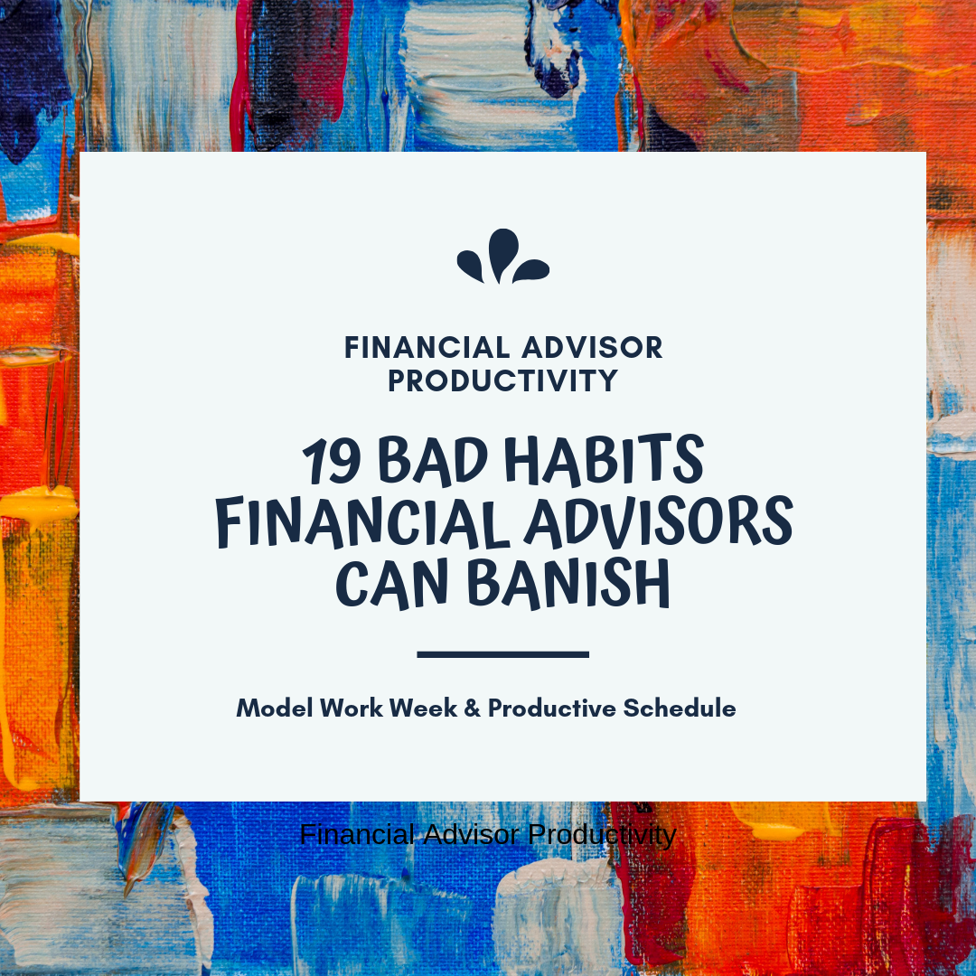financial advisor productivity - bad habits to banish