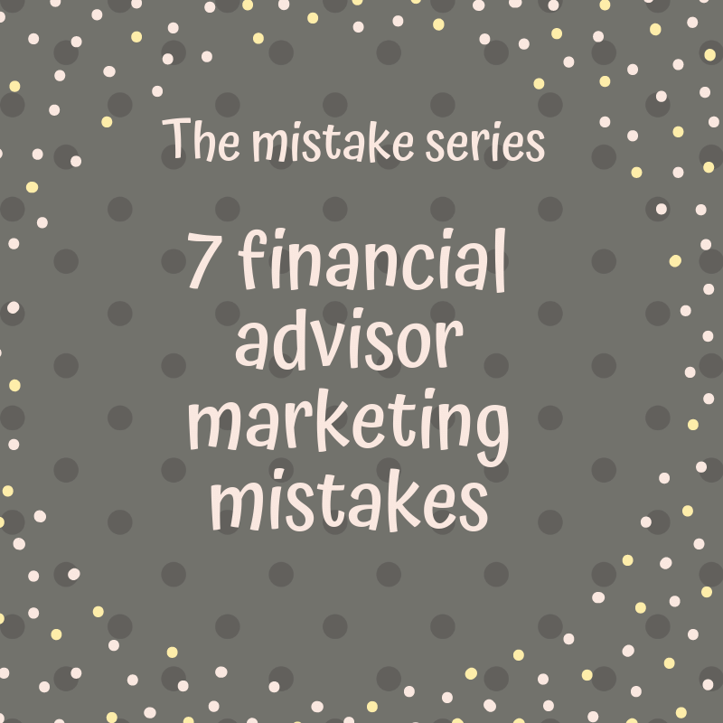7 financial advisor marketing mistakes
