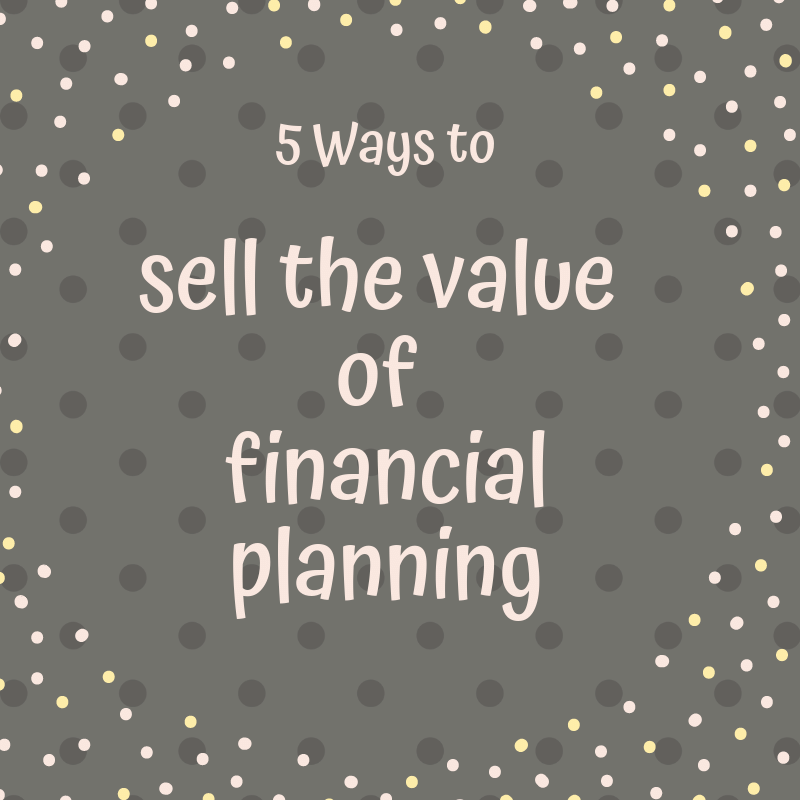 5 ways to sell the value of financial planning
