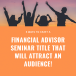 Financial Advisor Seminar Marketing 5 ways to attract an audience with title