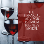 The financial advisor premium business model