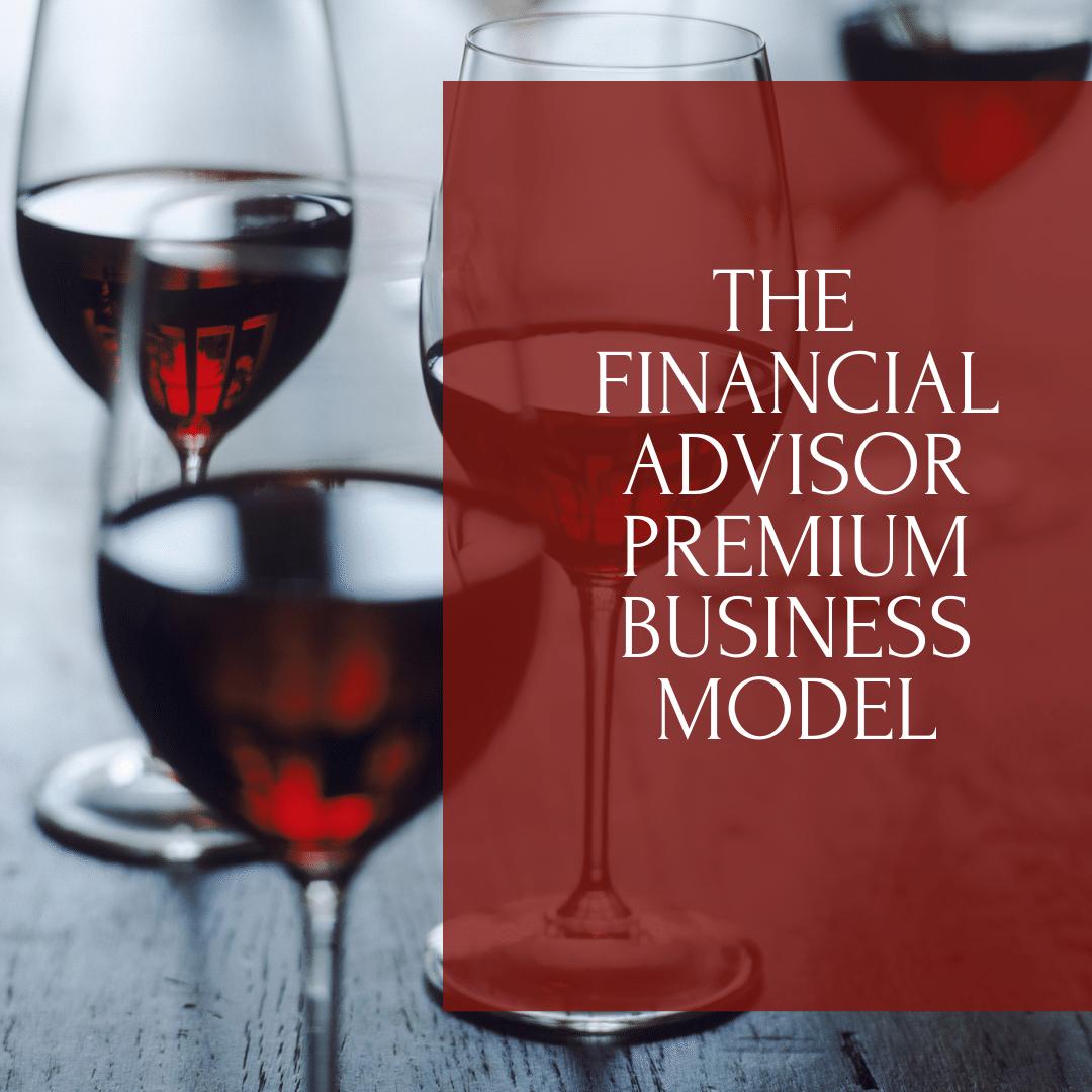 The financial advisor premium business model