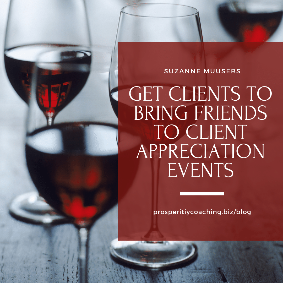 how financial advisors can get clients to bring friends to client appreciation events