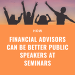 How financial advisors can be better public speakers at seminars