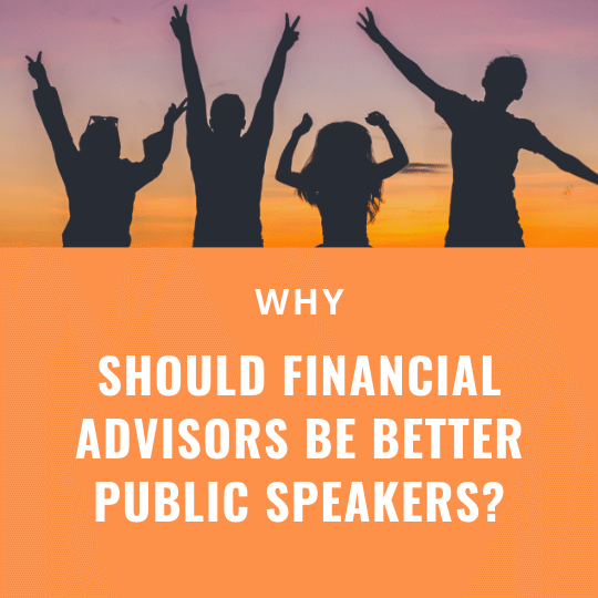 why should financial advisors be better public speakers?