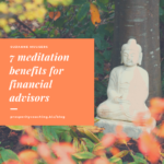 7 meditation benefits for financial advisors
