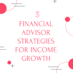 3 financial advisor strategies for income growth