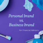 Should financial advisors create a personal brand or a business brand?