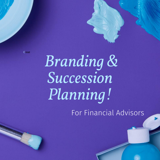 Branding and Succession Planning for Financial Advisors