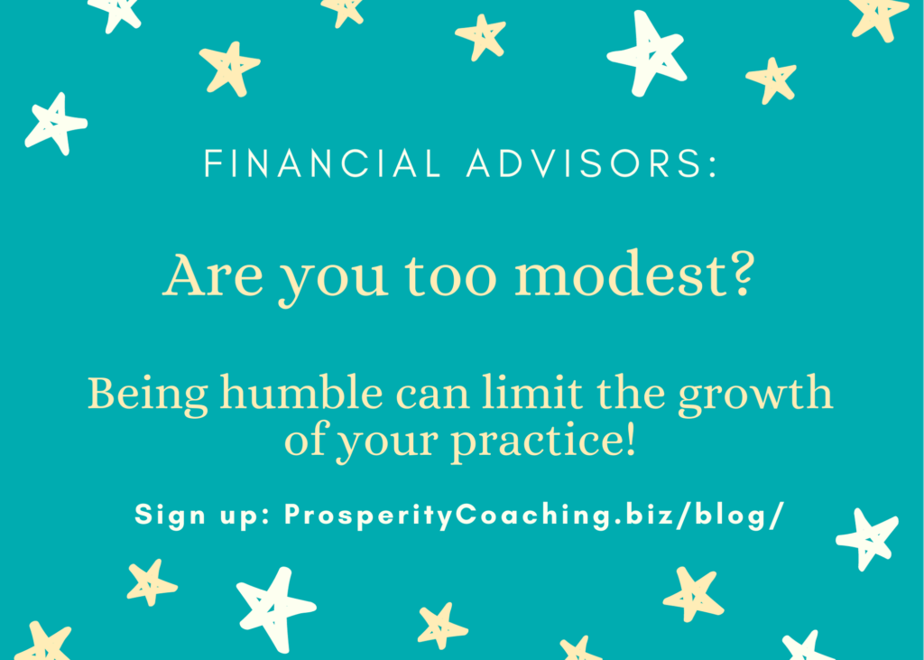 Financial advisors who are too modest are missing opportunities.
