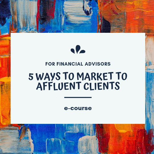 5 ways financial advisors can market to the affluent