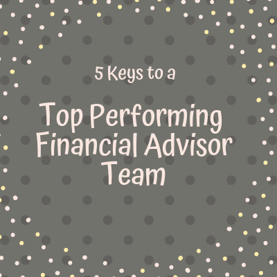 5 Keys to a Top Performing Financial Advisor Team