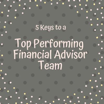 5 Keys to a Top Performing Financial Advisor Team