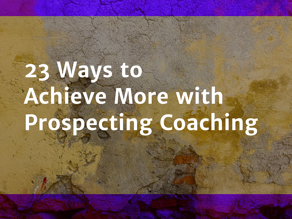 23 Ways to Achieve More with Prospecting Coaching