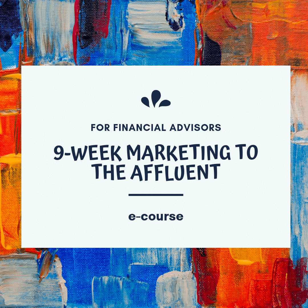 9 week marketing to the affluent course for financial advisors