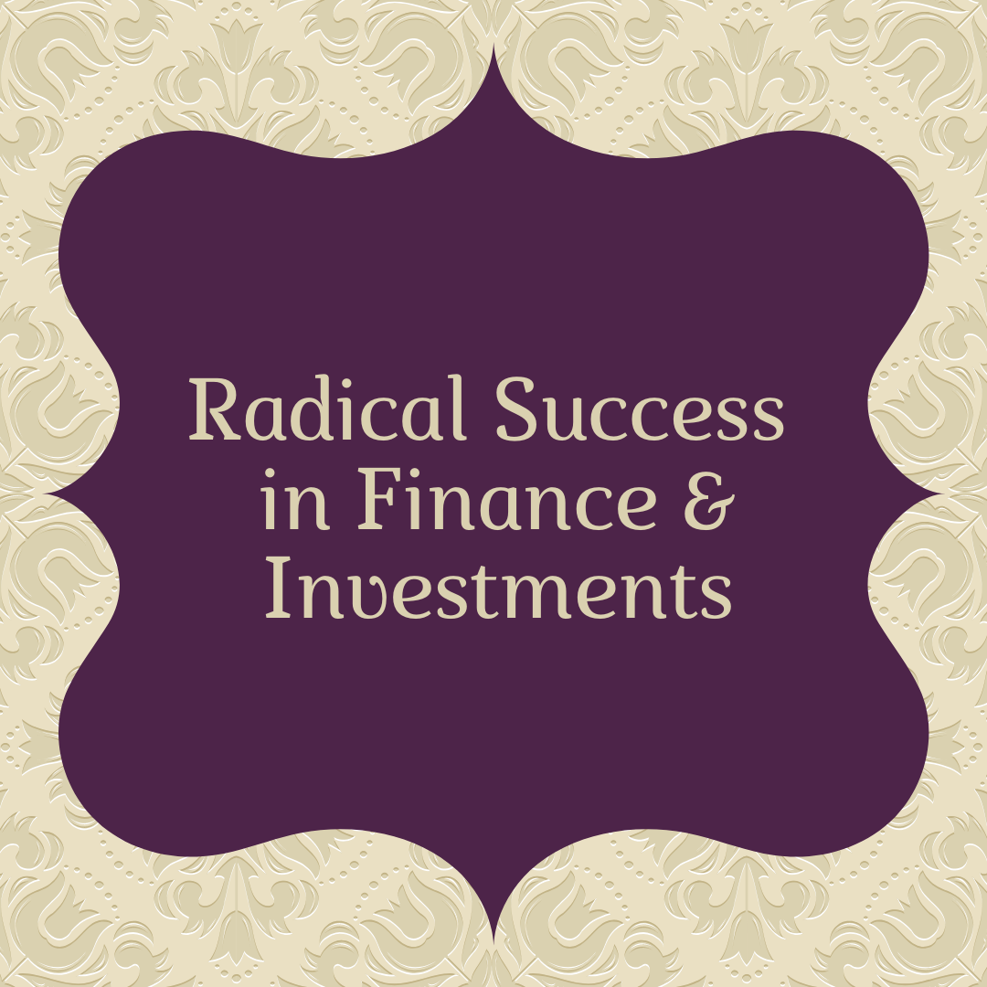 radical success in finance and investments